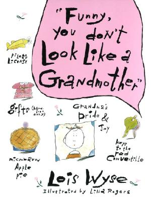 Funny, You Don't Look Like a Grandmother By Wyse, Lois/ Rogers, Lilla (ILT)