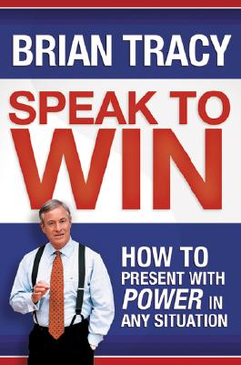 Speak to Win By Tracy, Brian