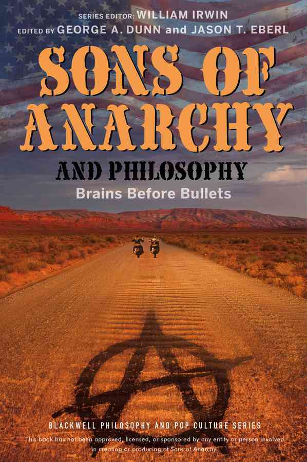 Sons of Anarchy and Philosophy By Eberl, Jason T. (EDT)/ Dunn, George A. (EDT)/ Irwin, William (EDT)