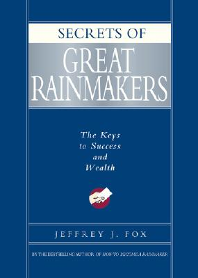 Secrets of Great Rainmakers By Fox, Jeffrey J.