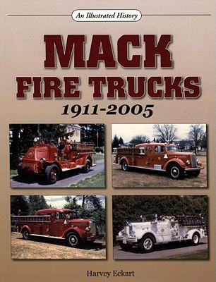 Mack Fire Trucks 1911-2005 By Eckart, Harvey